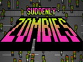 Suddenly Zombies